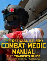 The Official US Army Combat Medic Manual & Trainer's Guide - Full Size Edition: Complete & Unabridged - 500+ Pages - Giant 8.5 X 11 Size - Mos 68w Cur - U S Army, Carlile Media (ISBN: 9781975929398)