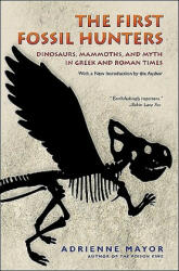 The First Fossil Hunters: Dinosaurs, Mammoths, and Myth in Greek and Roman Times (2011)