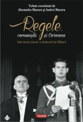 Regele, comunistii si Coroana. Adevarata istorie a abdicarii lui Mihai I (ISBN: 9789734672134)