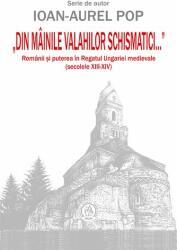 """""""Din mâinile valahilor schismatici. . . . Românii şi puterea în Regatul Ungariei medievale (ISBN: 9786067971163)"""