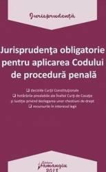 Jurisprudenta obligatorie pentru aplicarea codului de procedura penala (ISBN: 9786062710644)