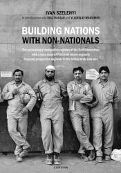 Building Nations with Nonnationals: The Exclusionary Immigration Regimes of the Gulf Monarchies with a Case Study of Pakistani Return Migrants from an (ISBN: 9789631364668)