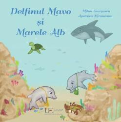 Delfinul Mavo și Marele Alb (ISBN: 9786067044867)