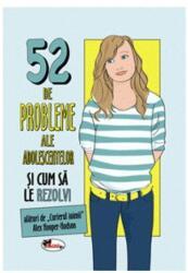52 de probleme ale adolescentelor si cum sa le rezolvi (ISBN: 9786060090090)