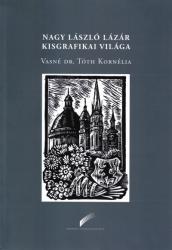 Vasnédr. tóth Kornélia: Nagy László Lázár kisgrafikai világa /KÖNYV/ (2018)