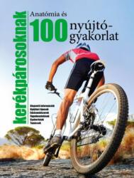 100 nyújtógyakorlat és anatómia kerékpárosoknak (2018)