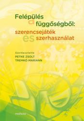 FELÉPÜLÉS A FÜGGőSÉGBőL: SZERENCSEJÁTÉK ÉS SZERHASZNÁLAT (ISBN: 9789632266701)