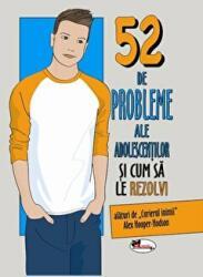 52 de probleme ale adolescentilor si cum sa le rezolvi (ISBN: 9786060090083)