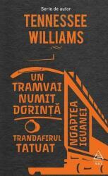 Un tramvai numit dorință. Trandafirul tatuat. Noaptea iguanei (ISBN: 9786067105292)