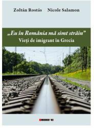 Eu în România mă simț străin. Vieți de imigrant în Grecia (ISBN: 9786067117776)