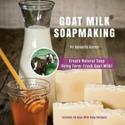 Goat Milk Soapmaking - Amanda Gail Aaron (ISBN: 9781974213474)