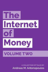 The Internet of Money Volume Two: A Collection of Talks by Andreas M. Antonopoulos (ISBN: 9781947910065)