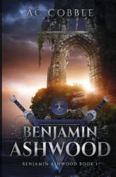 Benjamin Ashwood: Benjamin Ashwood Book 1 (ISBN: 9781947683006)
