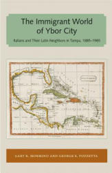 Immigrant World of Ybor City - Italians and Their Latin Neighbors in Tampa, 1885-1985 (ISBN: 9781947372641)