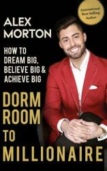 Dorm Room to Millionaire - Alex Morton (ISBN: 9781947256859)