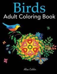 Birds Adult Coloring Book: A Bird Lovers Coloring Book with 50 Gorgeous Bird Designs (ISBN: 9781947243538)