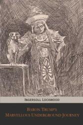 Baron Trump's Marvellous Underground Journey (ISBN: 9781946774156)