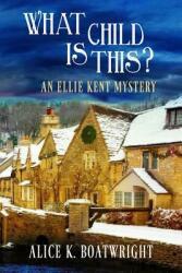 What Child Is This? : An Ellie Kent Mystery (ISBN: 9781946063403)