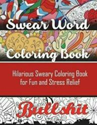 Swear Word Coloring Book: Hilarious Sweary Coloring Book for Fun and Stress Relief (ISBN: 9781945260056)