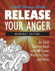 Release Your Anger: Midnight Edition: An Adult Coloring Book with 40 Swear Words to Color and Relax (ISBN: 9781945260001)