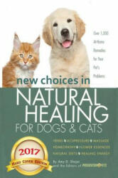 New Choices in Natural Healing for Dogs & Cats: Herbs, Acupressure, Massage, Homeopathy, Flower Essences, Natural Diets, Healing Energy (ISBN: 9781944423902)