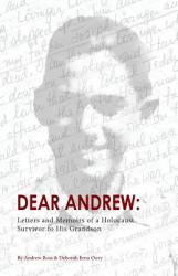 Dear Andrew: Letters and Memoirs of a Holocaust Survivor to His Grandson (ISBN: 9781943331611)