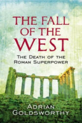 Fall Of The West - Adrian Goldsworthy (2010)