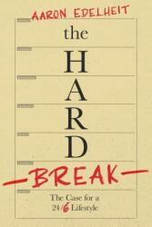 The Hard Break: The Case for the 24/6 Lifestyle (ISBN: 9781940858494)