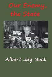 Our Enemy, the State - ALBERT JAY NOCK (ISBN: 9781940849645)