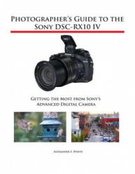 Photographer's Guide to the Sony Dsc-Rx10 IV (ISBN: 9781937986667)