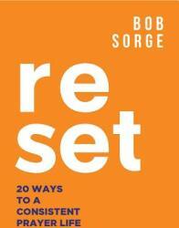Reset: 20 Ways to a Consistent Prayer Life (ISBN: 9781937725426)