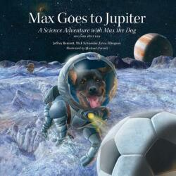 Max Goes to Jupiter - A Science Adventure with Max the Dog (ISBN: 9781937548827)
