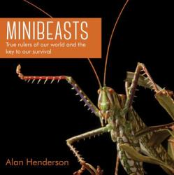 Minibeasts - True rulers of our world and the key to our survival (ISBN: 9781925335842)