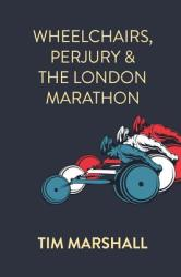 Wheelchairs, Perjury and the London Marathon (ISBN: 9781912262571)
