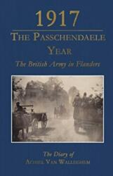 1917 - The Passchendaele Year - The British Army in Flanders: The Diary of Achiel van Walleghem (ISBN: 9781911454403)