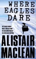 Where Eagles Dare - Alistair MacLean (ISBN: 9780006158042)