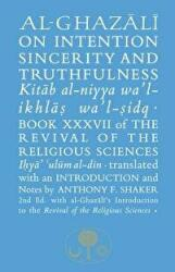 Al-Ghazali on Intention, Sincerity & Truthfulness - Book Xxxvii of the Revival of the Religious Sciences (ISBN: 9781911141341)
