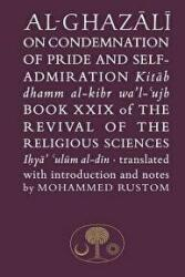 Al-Ghazali on the Condemnation of Pride and Self-Admiration - Book XXIX of the Revival of the Religious Sciences (ISBN: 9781911141136)