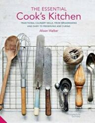 Essential Cook's Kitchen - Traditional culinary skills, from breadmaking and dairy to preserving and curing (ISBN: 9781911127666)