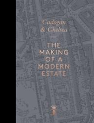 Cadogan & Chelsea - The Making of a Modern Estate (ISBN: 9781910787434)