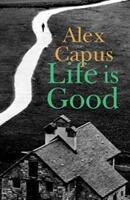 Life is Good - Alex Capus (ISBN: 9781910376928)