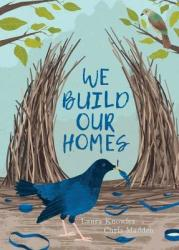 We Build Our Homes: Small Stories of Incredible Animal Architects (ISBN: 9781910277829)