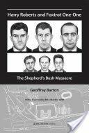 Harry Roberts and Foxtrot One-One - The Shepherd's Bush Massacre (ISBN: 9781909976474)