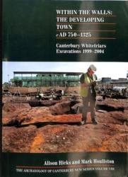 Within the Walls: The Developing Town AD 750-1325 - Canterbury Whitefriars Excavations 1999-2004 (ISBN: 9781870545372)