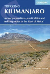 Kilimanjaro - Ascent preparations, practicalities and trekking routes to the 'Roof of Africa' (ISBN: 9781852847586)