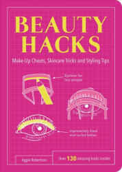 Beauty Hacks - Make-Up Cheats, Skincare Tricks and Styling Tips (ISBN: 9781849535748)