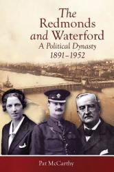Redmonds and Waterford - A political dynasty, 1891-1952 (ISBN: 9781846827037)