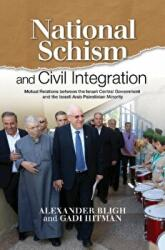 National Schism and Civil Integration - Mutual Relations Between the Israeli Central Government and the Israeli Arab Palestinian Minority (ISBN: 9781845196493)