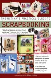 Ultimate Practical Guide to Scrapbooking - Creating Fabulous Lasting Memory Journals to Cherish (ISBN: 9781844779178)
