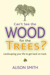 Can't See the Wood for the Trees? - Landscaping Your Life to Get Back on Track (ISBN: 9781844097494)